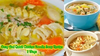 Easy And Quick Chicken Noodle Soup Recipe 2 Ways
