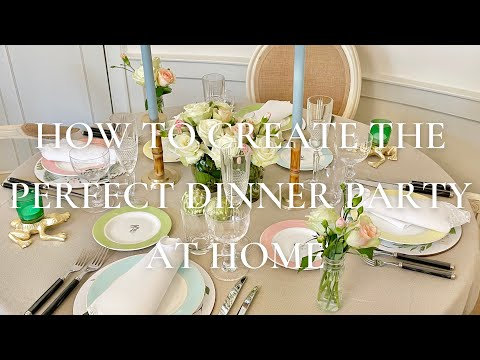 How To Create The Perfect Dinner Party At Home
