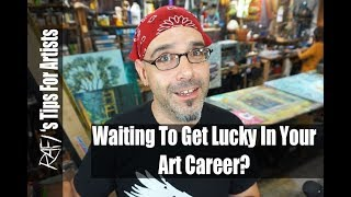 Wait To Get Lucky In An Art Career