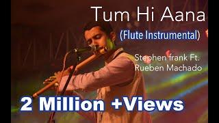 Tum Hi Aana | Marjaavaan | Flute Instrumental Cover Version | Stephen Frank Ft. Reuben Machado |