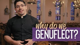 Why Do We Genuflect?