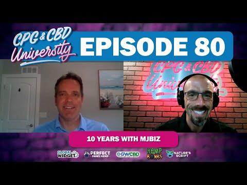 CPG & CBD University Podcast   Episode 80   10 Years with MJBiz