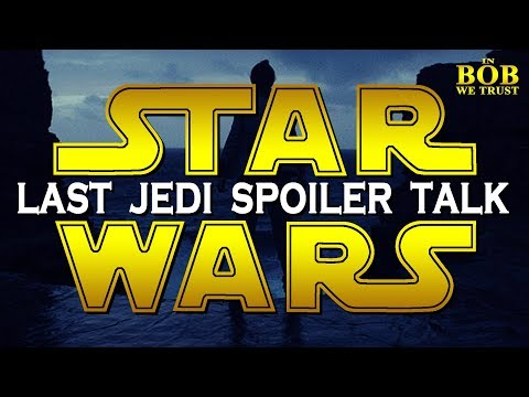 In Bob We Trust - STAR WARS: THE LAST JEDI SPOILER TALK