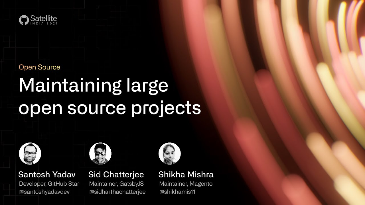 GitHub Satellite india 2021 - Maintaining Large Open Source Projects