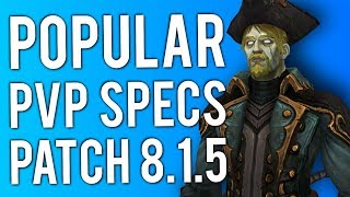 MOST POPULAR PvP SPECS OF BFA Patch 8.1.5 - PvP WoW: Battle For Azeroth 8.1