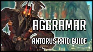 AGGRAMAR - Normal / Heroic Antorus Raid Guide | WoW Legion