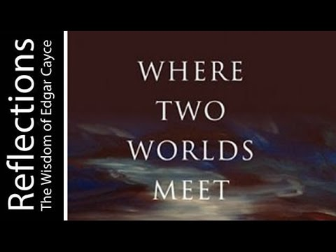 Reflections The wisdom of Edgar Cayce: Connecting with the Other Side for Yourself
