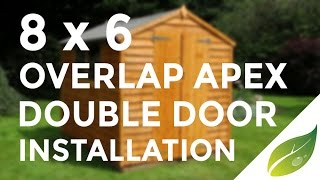 8 x 6 Overlap Apex Double Door Shed Installation