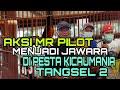 Aksi Mr Pilot Menjadi Jawara Di Event Pesta Kicaumania Tangsel   Mp3 - Mp4 Download