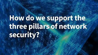 How Do We Support the Three Pillars of Network Security?
