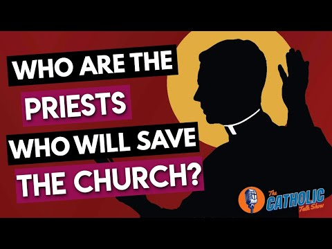Who Are The Priests We Need To Save The Catholic Church? | The Catholic Talk Show