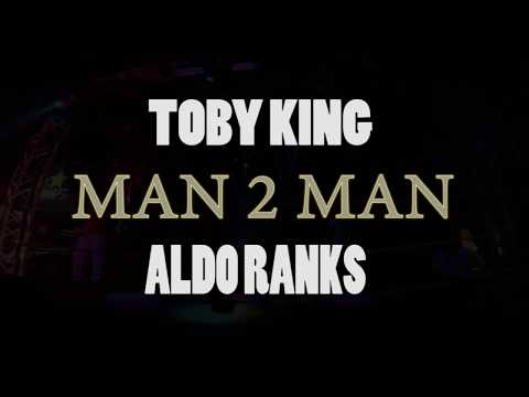 MAN 2 MAN - TOBY KING Vs ALDO RANKS