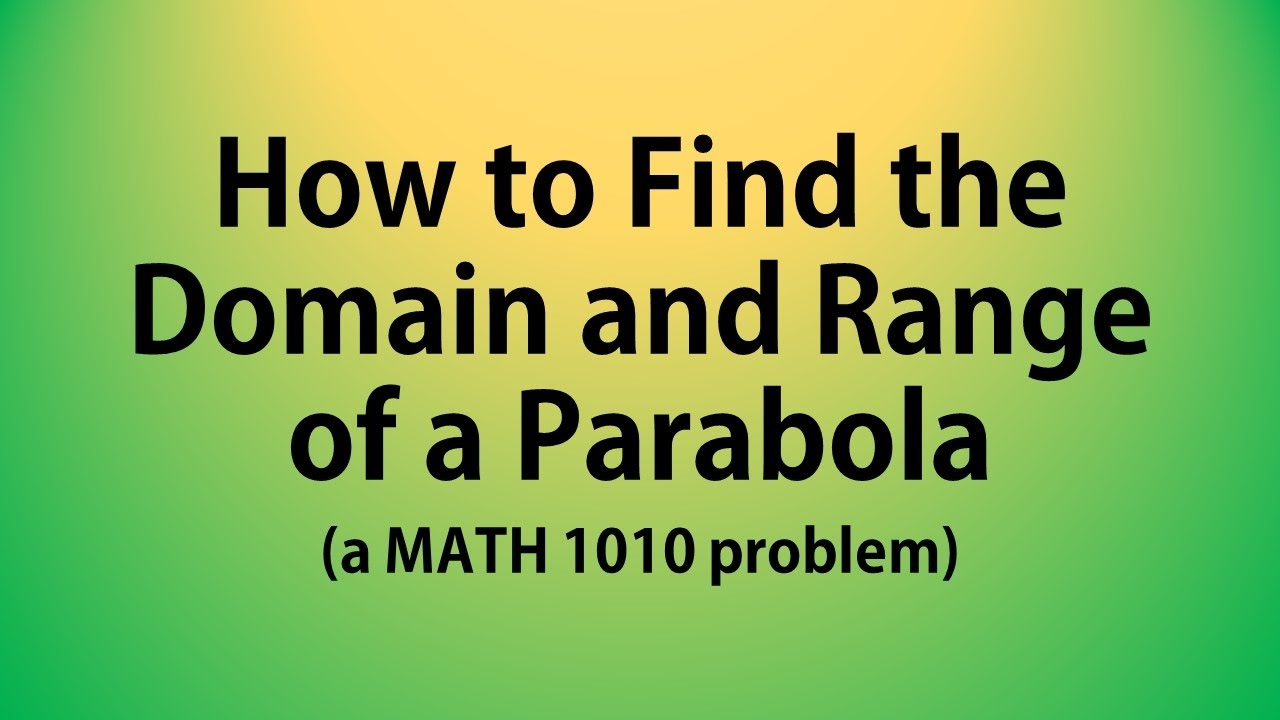 How to find the domain and range of a parabola a math 1010 how to find the domain and range of a parabola a math 1010 problem ccuart Choice Image