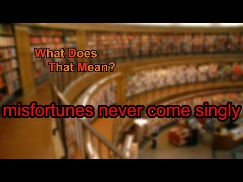 What does misfortunes never come singly mean?