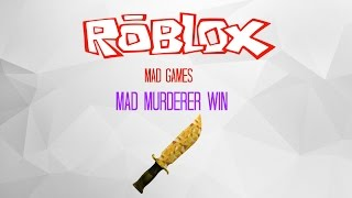 MAD MURDERER WIN (Roblox: Mad Games)