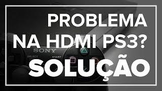 DICA: PROBLEMA NA SAÍDA HDMI DO SEU PS3? O HDMI NÃO SAI IMAGEM? SOLUÇÃO