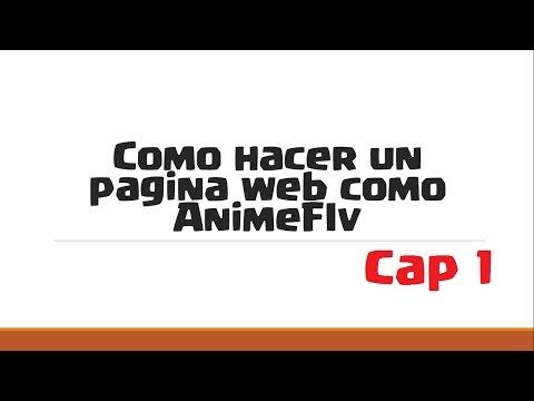 Como Hacer Una Pagina Web Como Animeflv | Cap 1