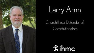 Larry Arnn - Churchill as a Defender of Constitutionalism