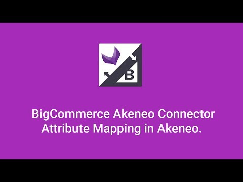 BigCommerce Akeneo Connector: Attribute Mapping for BigCommerce Fields in Akeneo