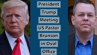 President Trump Meeting US Pastor Brunson in Oval Office