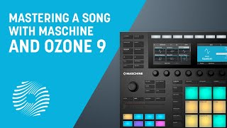 Mastering a Song with Maschine and Ozone 9 | iZotope
