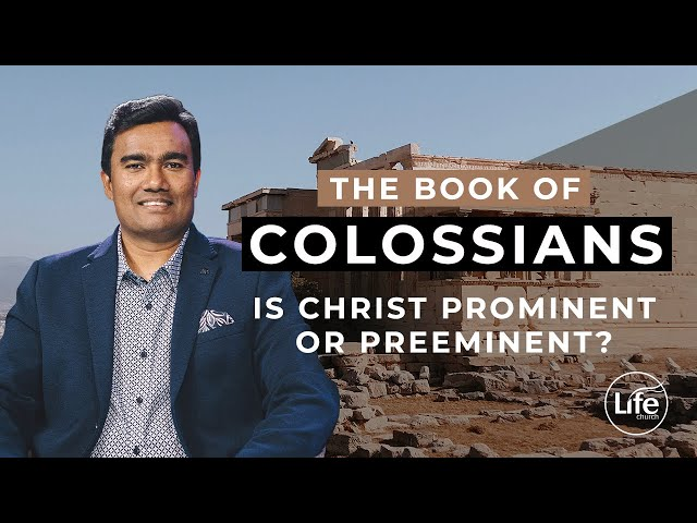 Colossians 1 - Is Christ Prominent or Preeminent? | Rev Paul Jeyachandran
