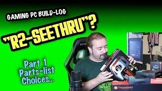 "I think I'll call it ""R2-Seethru"" - Gaming PC Build-Log - Parts list."