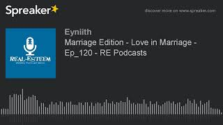 Marriage Edition - Love in Marriage - Ep_120 - RE Podcasts