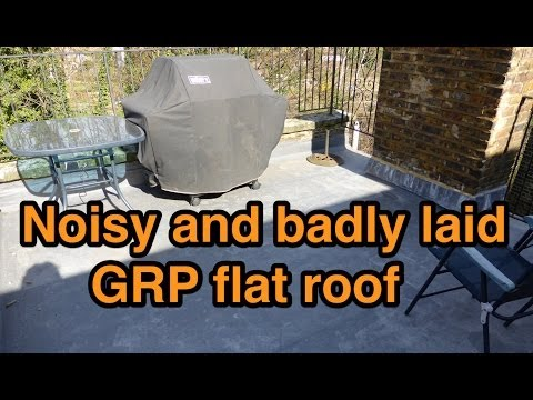Noisy And Badly Laid GRP Flat Roof - YouTube