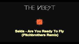 Selda - Are You Ready To Fly (Pitchbrothers Remix)