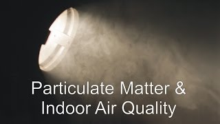 Particulate Matter & Indoor Air Quality
