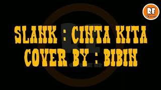 Cover Lagu lirik  CINTA KITA - SLANK  by BIBIN