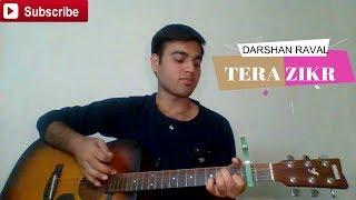 Tera Zikr || Darshan Rawal || Cover By Tushar || Unplugged Version