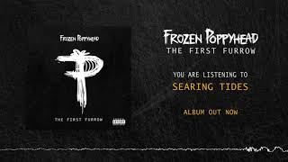 Frozen Poppyhead - Searing Tides (OFFICIAL AUDIO)