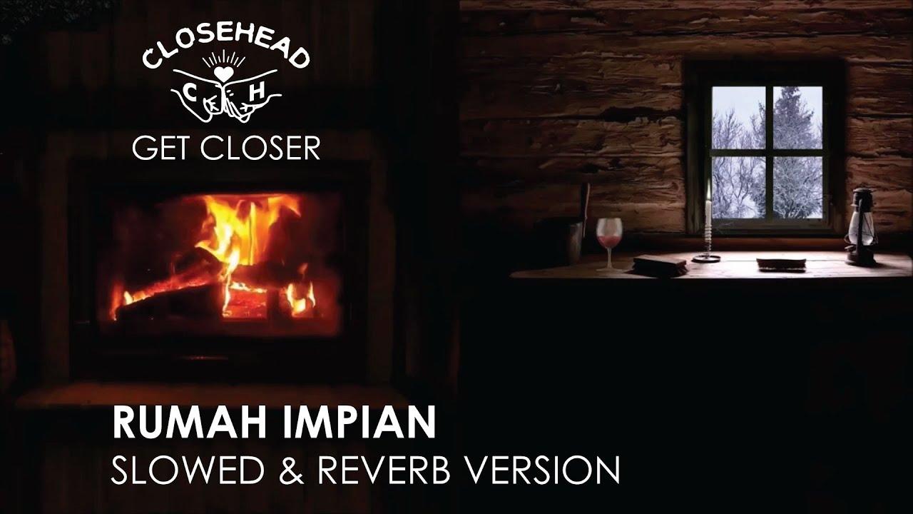 Closehead - Rumah Impian [EP. CLOSEHEAD Get Closer Slowed & Reverb Version]