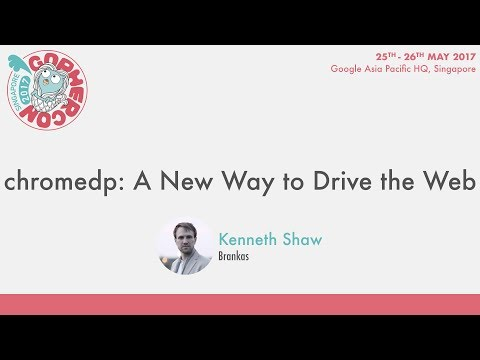 chromedp: A New Way to Drive the Web - GopherCon SG 2017