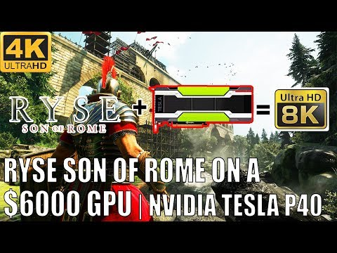[4K] Ryse: Son Of Rome In 8K On A $6000 NVIDIA Tesla P40 GPU | 4K 60FPS & 8K 30FPS Technical Review
