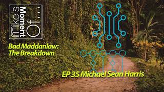 Mike's Moment Of... Bad Maddanlaw: The Breakdown EP 035