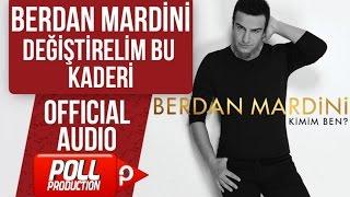 BERDAN MARDİNİ - DEĞİŞTİRELİM BU KADERİ ( OFFICIAL AUDIO )