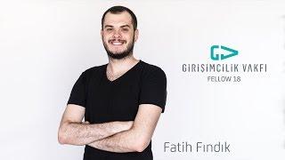 Fatih Fındık #fellow2018 #HerşeySeninleBaşlar || Girişimcilik Vakfı Fellow 2018