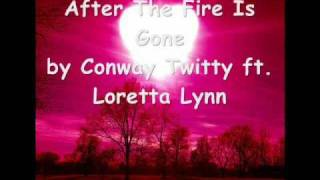 After the fire is gone Conway Twitty and Loretta Lynn lyrics