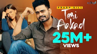 Teri Aakad - Official Music Video | Prabh Gill | Latest Punjabi Songs 2018
