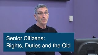 """Professor David Archard (Queens University Belfast) """"Senior Citizens: Rights, Duties and the Old"""""""