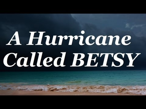 A HURRICANE CALLED BETSY - Cat 4 Tropical Cyclone Documentary | New Orleans | Baton Rouge