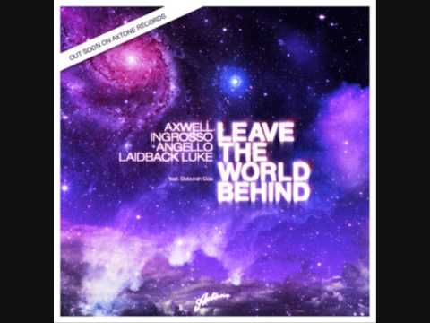 Axwell, Ingrosso, Angello, Laidback Luke feat Deborah Cox  Leave the world behind HQ Rip