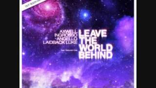 Download Axwell, Ingrosso, Angello, Laidback Luke feat. Deborah Cox - Leave the world behind (HQ Rip) Mp3 and Videos