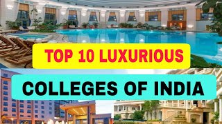 TOP 10 LUXURIOUS COLLEGES OF INDIA | 5 STAR HOTEL | IIT | NIT | RAJMAHAL JAISA COLLEGE | BIG COLLEGE