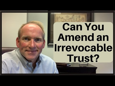 Can You Amend Or Modify An Irrevocable Trust?