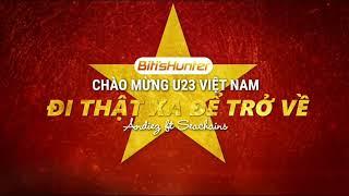 [Full HD] Đi Thật Xa Để Trở Về - Chào mừng U23 Việt Nam