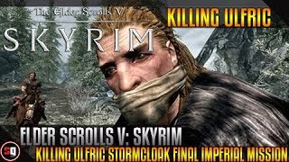 Elder Scrolls V: Skyrim - Killing Ulfric Stormcloak ( Final Imperial Mission )